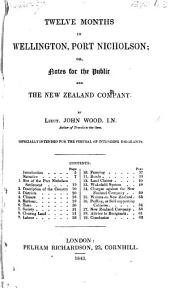 Twelve Months in Wellington, Port Nicholson, Or, Notes for the Public and the New Zealand Company