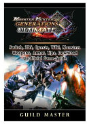Monster Hunter Generations Ultimate  Switch  3DS  Quests  Wiki  Monsters  Weapons  Armor  Tips  Download  Unofficial Game Guide PDF