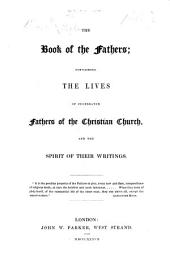 The Book of the Fathers; Containing the Lives of Celebrated Fathers of the Christian Church, and the Spirit of Their Writings. [The Preface is Signed