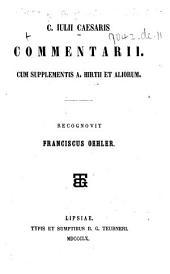 C. Julii Caesaris Commentarii. Cum supplementis A. Hirtii et aliorum. Recognovit Franciscus Oehler