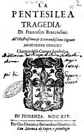 La Pentesilea tragedia. Di Francesco Bracciolini. All'illustrissimo ... monsignor Corsini chierico della Camera Apostolica