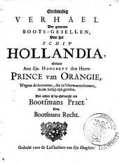 Eenvoudig verhael der gemeene boots-gesellen, van het schip Hollandia, gedaen aen ... den heere prince van Orangie, wegens de beroerten, die in 't herwaerts komen, in dat schip zijn geresen. Hier achter is by-ghevoeght een Bootsmans praet voor bootsmans recht: Volume 1