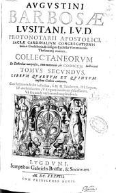 Augustini Barbosae ... Collectaneorum ex doctoribus tum priscis, tum neotericis in codicem Iustiniani tomus secundus: librum quartum et quintum eiusdem Codicis continens ...