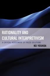 Rationality and Cultural Interpretivism: A Critical Assessment of Failed Solutions