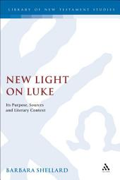 New Light on Luke: Its Purpose, Sources, and Literary Context