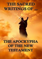 The Sacred Writings of the Apocrypha the New Testament (Annotated Edition)