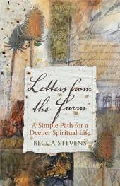 Letters from the Farm: A Simple Path for a Deeper Spiritual Life
