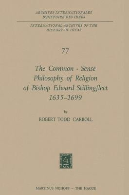 The Common Sense Philosophy Of Religion Of Bishop Edward Stillingfleet 1635 1699