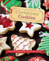 Christmas Cookies: Recipes to Treasure for the Holiday Season