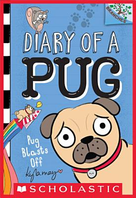 Pug Blasts Off  A Branches Book  Diary of a Pug  1