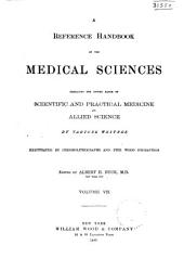 A Reference Handbook of the Medical Sciences: Embracing the Entire Range of Scientific and Practical Medicine and Allied Science, Volume 7