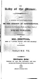 The Lady of the Manor: Being a Series of Conversations on the Subject of Confirmation Intended for the Use of Middle and Higher Ranks of Young Females, Volume 6