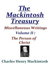 The Mackintosh Treasury - Miscellaneous Writings - Volume II: The Person of Christ
