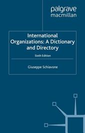 International Organizations: A Dictionary and Directory, Edition 6
