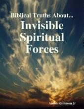 Biblical Truths About: Invisible Spiritual Forces