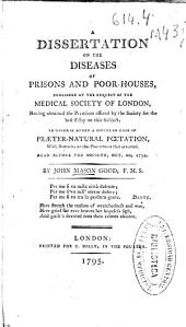 A dissertation on the diseases of prisons and poor-houses: published at the request of the Medical Society of London ... : to which is added a singular case of praeter-natural foetation ...