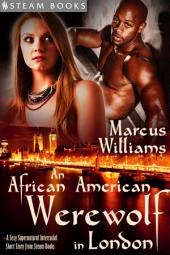 An African American Werewolf in London - A Sexy Supernatural Interracial Short Story from Steam Books