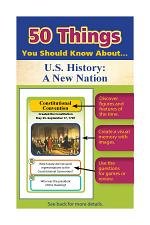 50 Things You Should Know About U.S. History: A New Nation