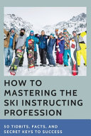 How To Mastering The Ski Instructing Profession