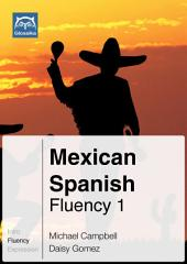Mexican Spanish Fluency 1 (Ebook + mp3): Glossika Mass Sentences