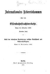 Internationales Uebereinkommen über den Eisenbahnfrachtverkehr: Vom 14. Oktober 1890. (Deutscher Text) Nebst der besonderen Vereinbarung zwischen Deutschland und Oesterreich-Ungarn. Vom 15. November 1892