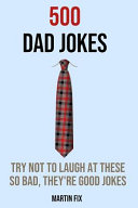 500 Dad Jokes Try Not To Laugh At These So Bad, They're Good Jokes