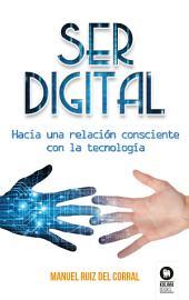 Ser digital: Hacia una relación consciente con la tecnología
