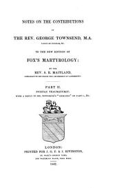 Notes on the Contributions of the Rev. George Townsend, M.A. ... to the New Edition of Fox's Martyrology: Puritan thaumaturgy ...