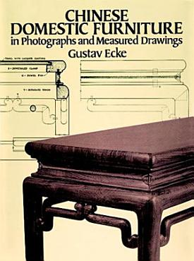 Chinese Domestic Furniture in Photographs and Measured Drawings PDF