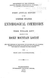 First Annual Report ...: For the Year 1877 Relating to the Rocky Mountain Locust and the Best Methods of Preventing Its Injuries and of Guarding Against Its Invasions ...
