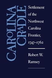 Carolina Cradle: Settlement of the Northwest Carolina Frontier, 1747-1762