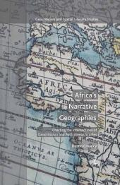 Africa's Narrative Geographies: Charting the Intersections of Geocriticism and Postcolonial Studies