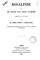 Rosalinde ou Ne jouez pas avec l'amour comedie en un acte par MM. Lambert Thiboust et Aurelien Scholl