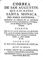 Correa de S. Agustín que a su madre Santa Mónica dió María Santísima: Refiérese el origen de la Archicofradía de la Correa, sus Indulgencias...