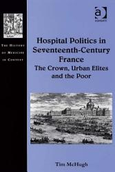 Hospital Politics In Seventeenth Century France Book PDF