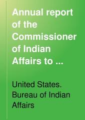Annual Report of the Commissioner of Indian Affairs to the Secretary of the Interior