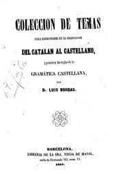 Colección de temas para ejercitarse en la traducción del catalan al castellano, y practicar las reglas de la gramática castellana