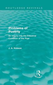 Problems of Poverty (Routledge Revivals): An Inquiry into the Industrial Condition of the Poor