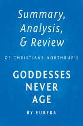 Summary, Analysis & Review of Christiane Northrup's Goddesses Never Age by Eureka