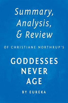 Summary  Analysis   Review of Christiane Northrup   s Goddesses Never Age by Eureka