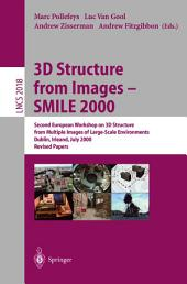3D Structure from Images - SMILE 2000: Second European Workshop on 3D Structure from Multiple Images of Large-Scale Environments Dublin, Ireland, July 12, 2000, Revised Papers