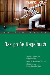 Das große Kegelbuch: Technik, Regeln und Wettbewerbe. Mehr als 100 Spiele von A-Z. Mit Kegel- und Kassenbuch für Clubs