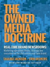 The Owned Media Doctrine: Marketing operations theory, strategy, and execution for the 21st century real–time brand