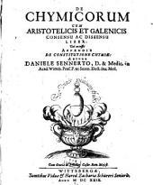 De Chymicorum Cum Aristotelicis Et Galenicis Consensu Ac Dissensu Liber: Cui accessit Appendix De Constitutione Chymiae
