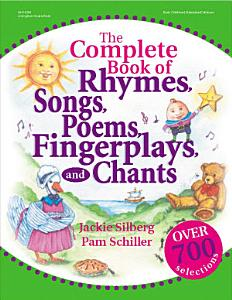 The Complete Book of Rhymes, Songs, Poems, Fingerplays, and Chants