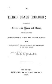 A Third Class Reader: Consisting of Extracts in Prose and Verse, for the Use of the Third Classes in Public and Private Schools : with an Introductory Treatise on Reading and the Training of Vocal Organs