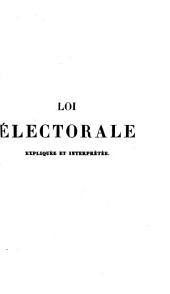 Loi électorale de la Belgique, expliquée et interpretée par les discussions du pouvoir législatif, les arrêts des cours supérieures de Belgique et les instructions ministérielles