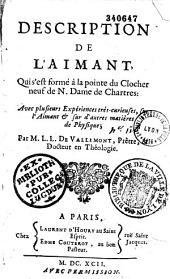 Description de l'aimant qui s'est formé à la pointe du clocher neuf de N. Dame de Chartres, avec plusieurs expériences très curieuses sur l'aimant et sur d'autres matières de physique, par M. L. L. de Vallemont,...