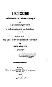 Discussion théologique et philosophique avec le protestantisme ... suivie de la réfutation de la lettre du pasteur Puaux à l'évêque du Puy: Rome a-t-elle les caractères de l'Église de Jésus-Christ?