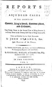 Reports of Adjudged Cases in the Courts of Chancery, King's Bench, Common Pleas, and Exchequer: From Trinity Term in the Second Year of King George I. to Trinity Term in the Twenty-first Year of King George II. [1716-1747], Volume 1